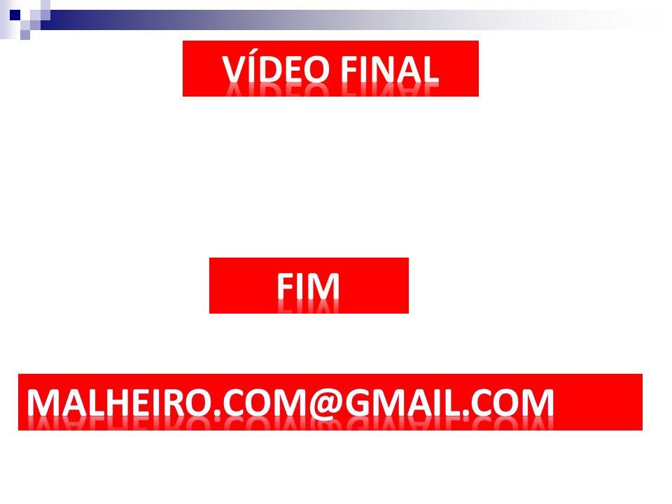 VÍDEO FINAL FIM malheiro.com@gmail.com