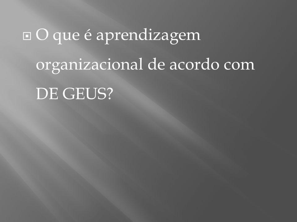 O que é aprendizagem organizacional de acordo com DE GEUS