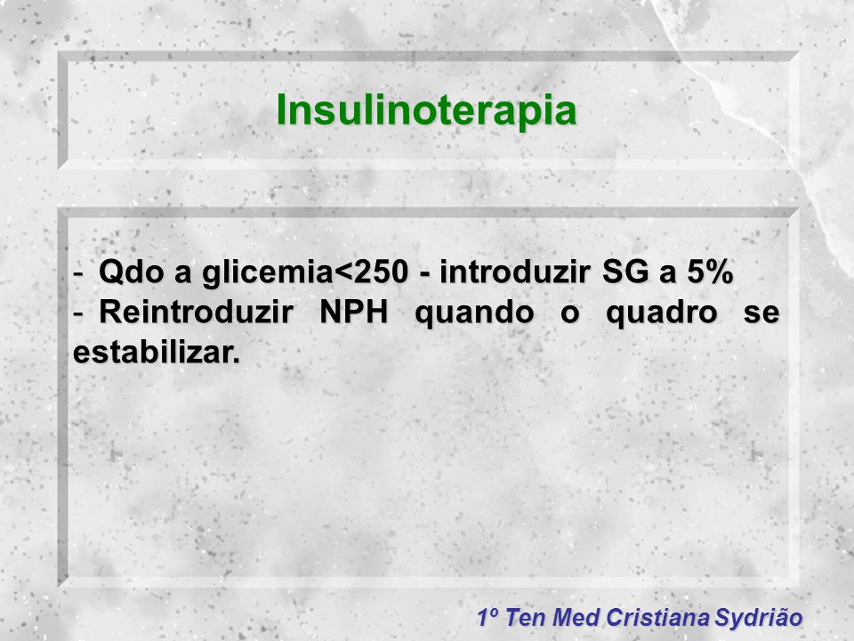 Insulinoterapia Qdo a glicemia<250 - introduzir SG a 5%