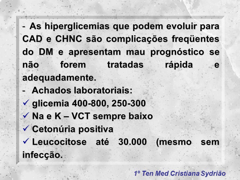 As hiperglicemias que podem evoluir para CAD e CHNC são complicações freqüentes do DM e apresentam mau prognóstico se não forem tratadas rápida e adequadamente.