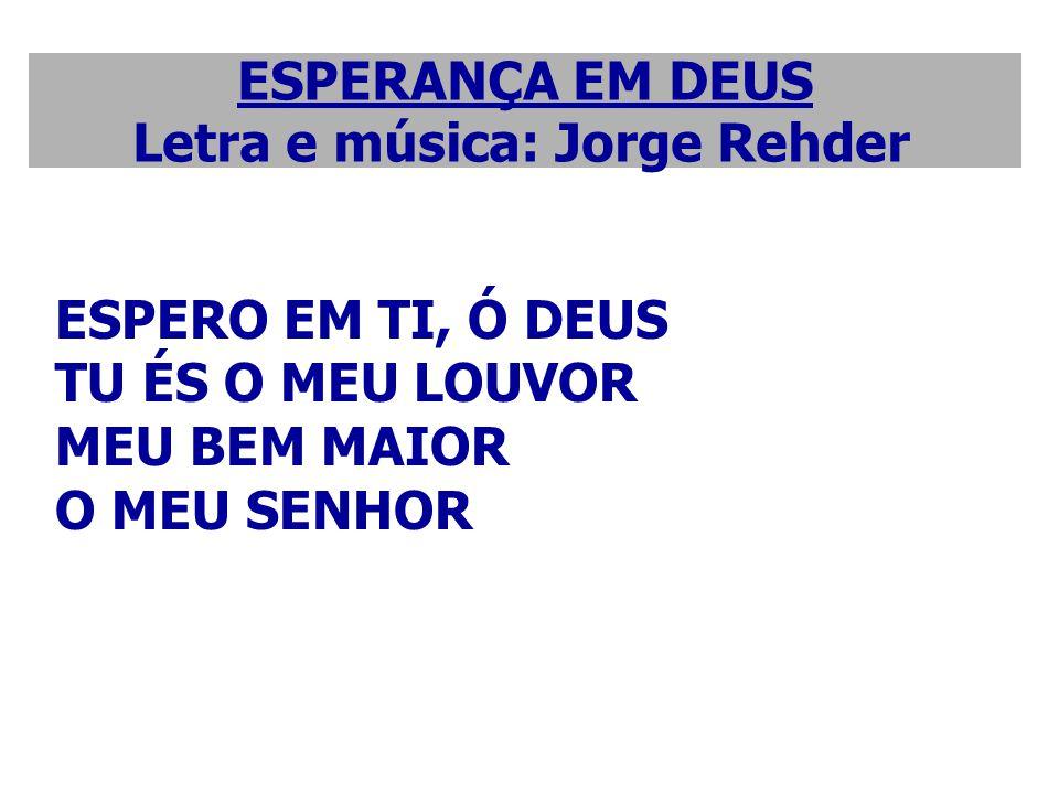 ESPERANÇA EM DEUS Letra e música: Jorge Rehder