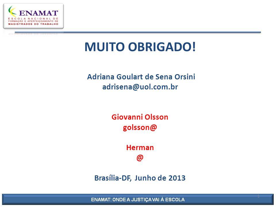 MUITO OBRIGADO. Adriana Goulart de Sena Orsini adrisena@uol. com