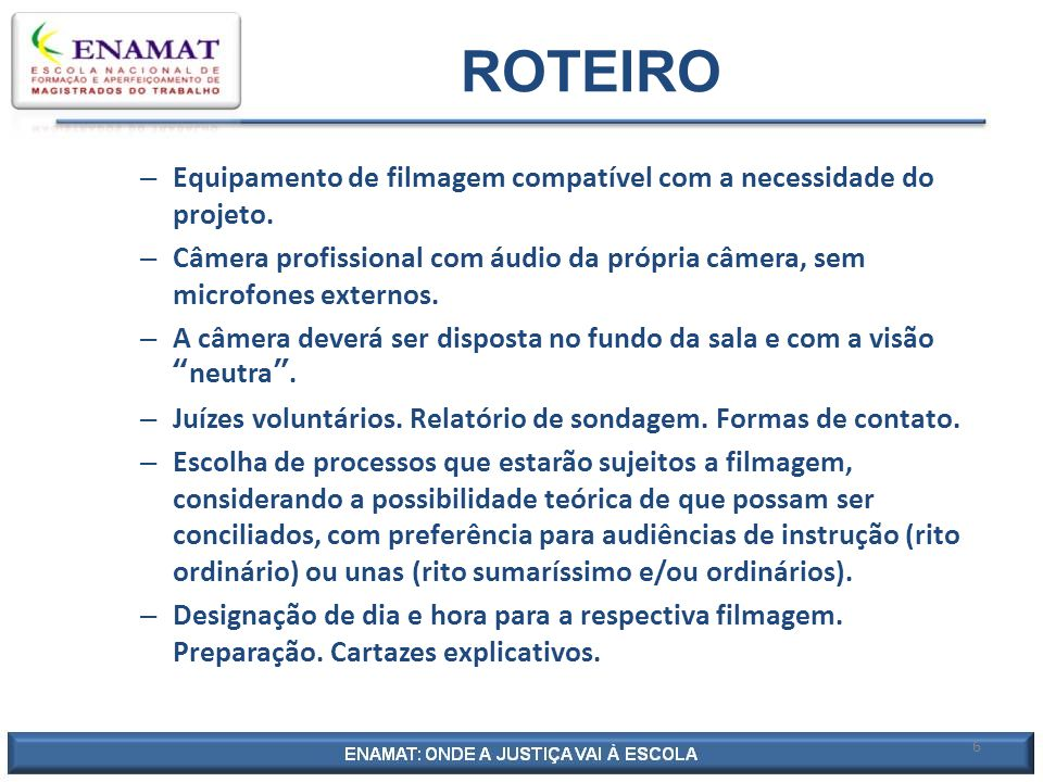 ROTEIRO Equipamento de filmagem compatível com a necessidade do projeto. Câmera profissional com áudio da própria câmera, sem microfones externos.