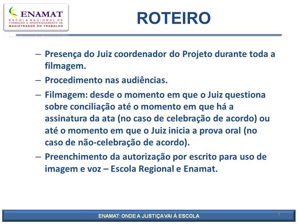 ROTEIRO Presença do Juiz coordenador do Projeto durante toda a filmagem. Procedimento nas audiências.