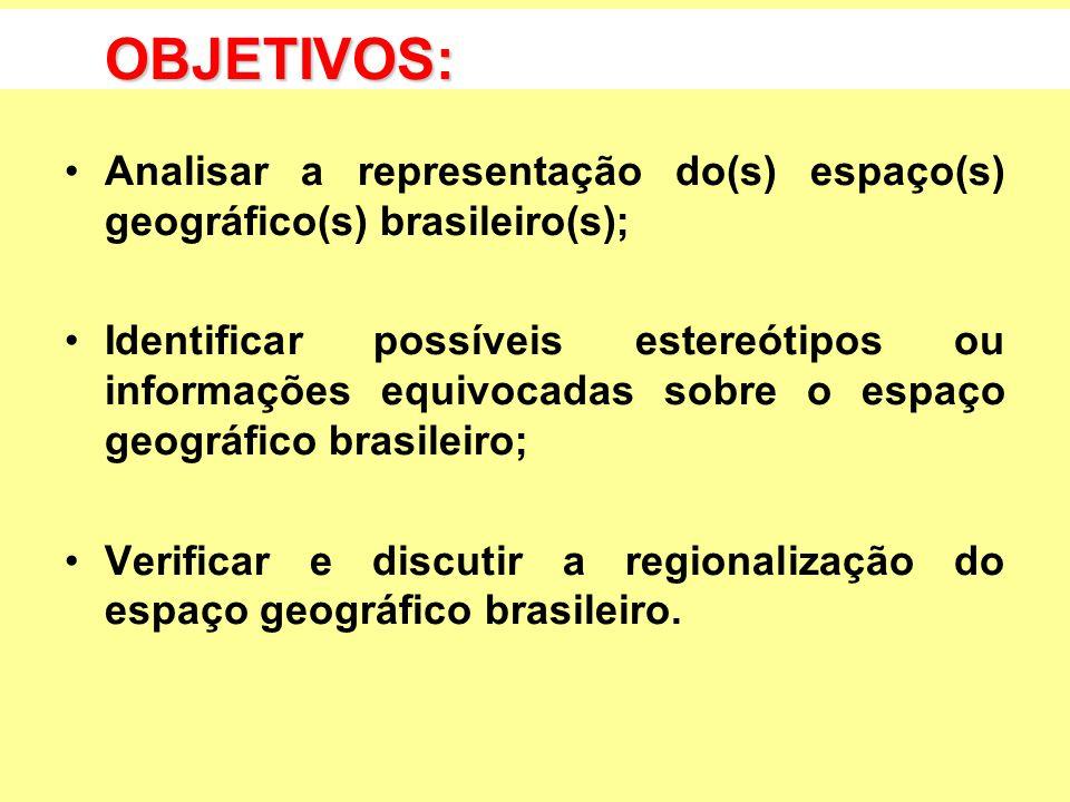 OBJETIVOS: Analisar a representação do(s) espaço(s) geográfico(s) brasileiro(s);