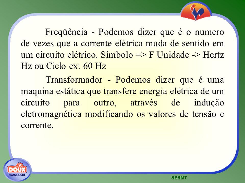 Freqüência - Podemos dizer que é o numero de vezes que a corrente elétrica muda de sentido em um circuito elétrico. Símbolo => F Unidade -> Hertz Hz ou Ciclo ex: 60 Hz