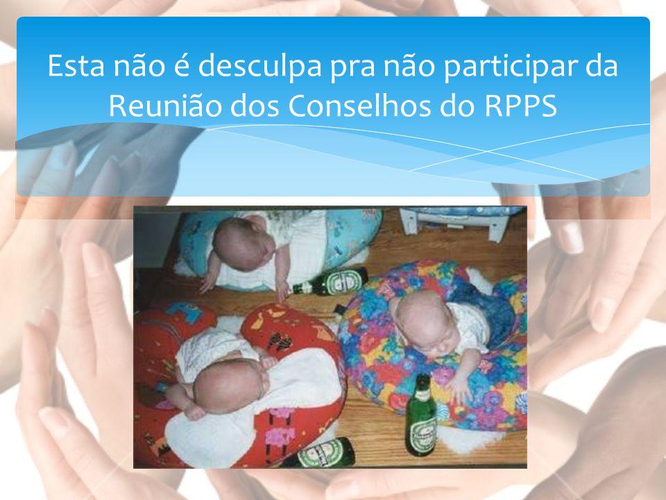 Esta não é desculpa pra não participar da Reunião dos Conselhos do RPPS