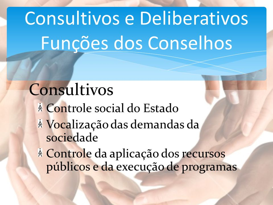 Consultivos e Deliberativos Funções dos Conselhos