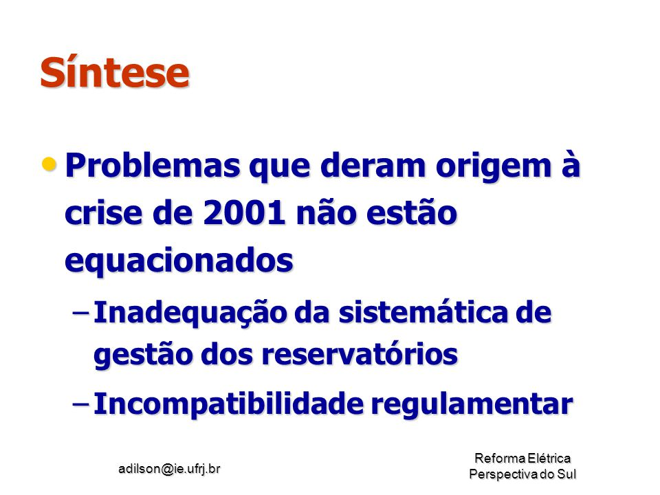 Síntese Problemas que deram origem à crise de 2001 não estão equacionados. Inadequação da sistemática de gestão dos reservatórios.