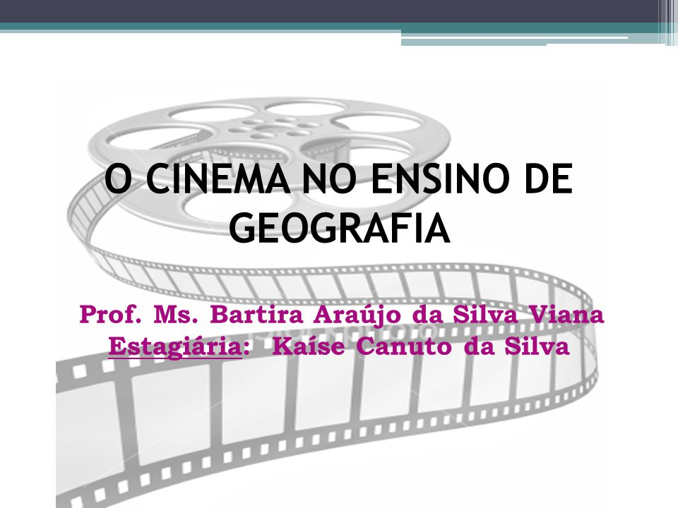 O CINEMA NO ENSINO DE GEOGRAFIA Prof. Ms