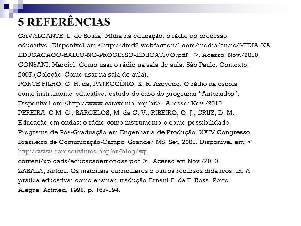 5 REFERÊNCIAS CAVALCANTE, L. de Souza. Mídia na educação: o rádio no processo.
