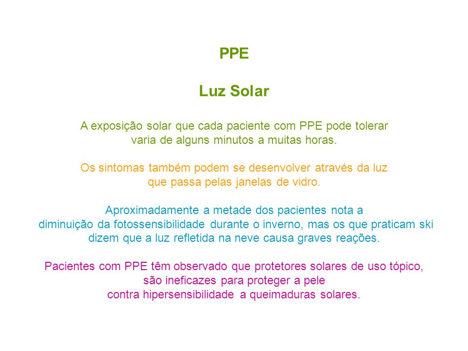 PPE Luz Solar A exposição solar que cada paciente com PPE pode tolerar varia de alguns minutos a muitas horas.