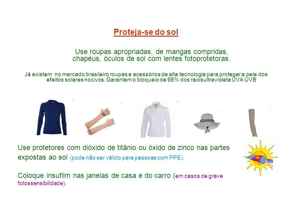 Proteja-se do sol Use roupas apropriadas, de mangas compridas, chapéus, óculos de sol com lentes fotoprotetoras.