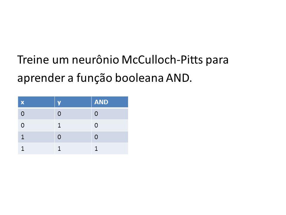 Treine um neurônio McCulloch-Pitts para aprender a função booleana AND.