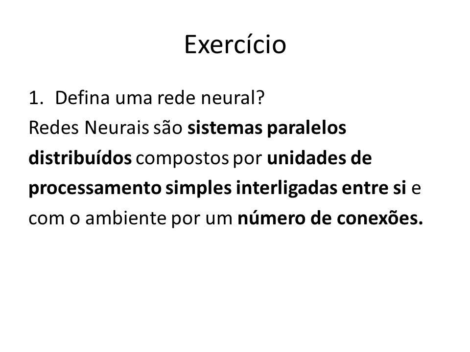 Exercício Defina uma rede neural Redes Neurais são sistemas paralelos