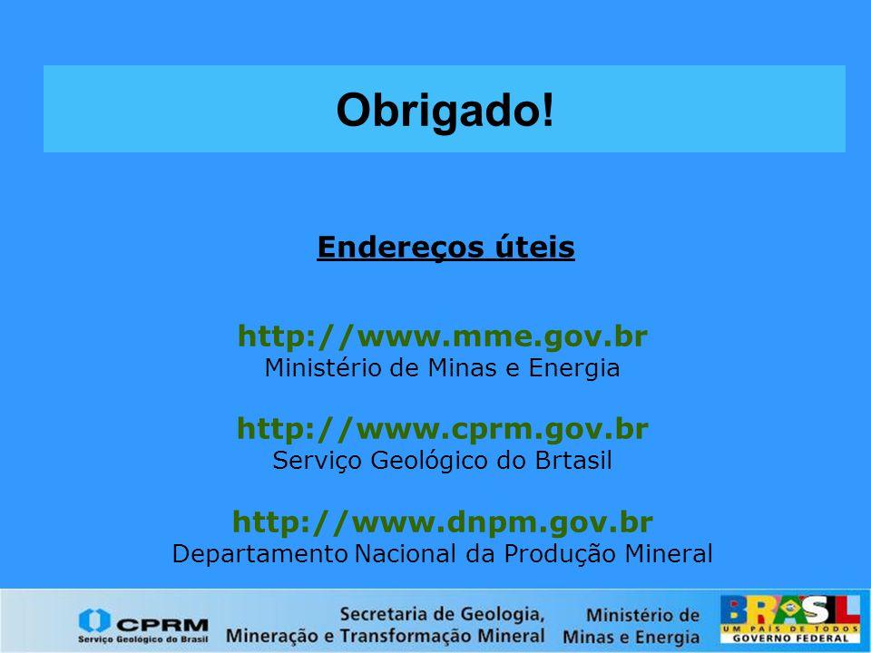 Obrigado! Endereços úteis http://www.mme.gov.br http://www.cprm.gov.br