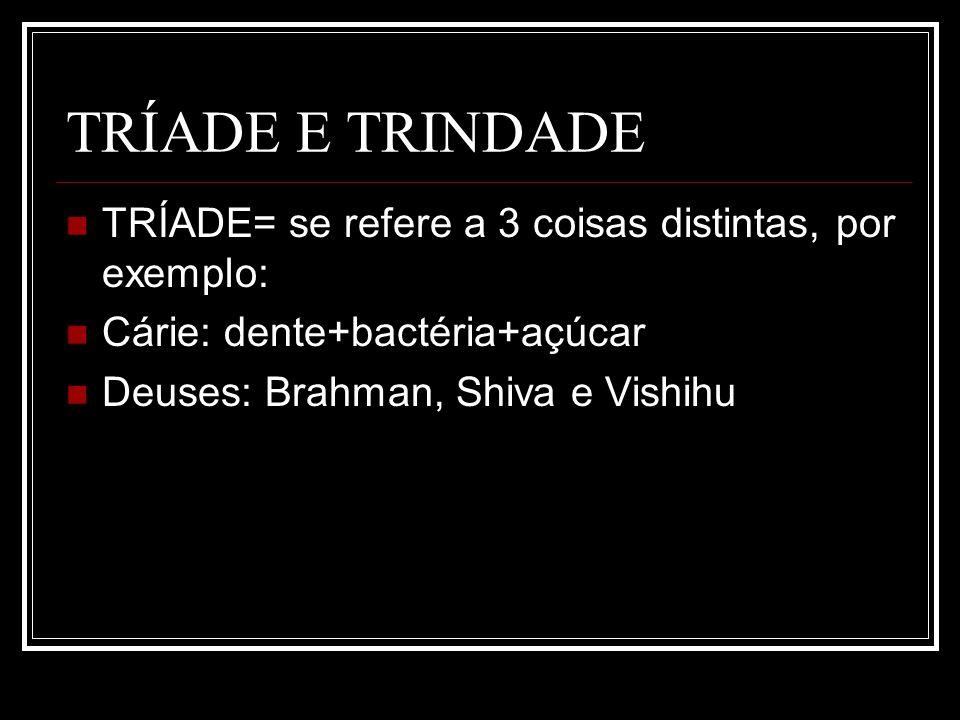 TRÍADE E TRINDADE TRÍADE= se refere a 3 coisas distintas, por exemplo: