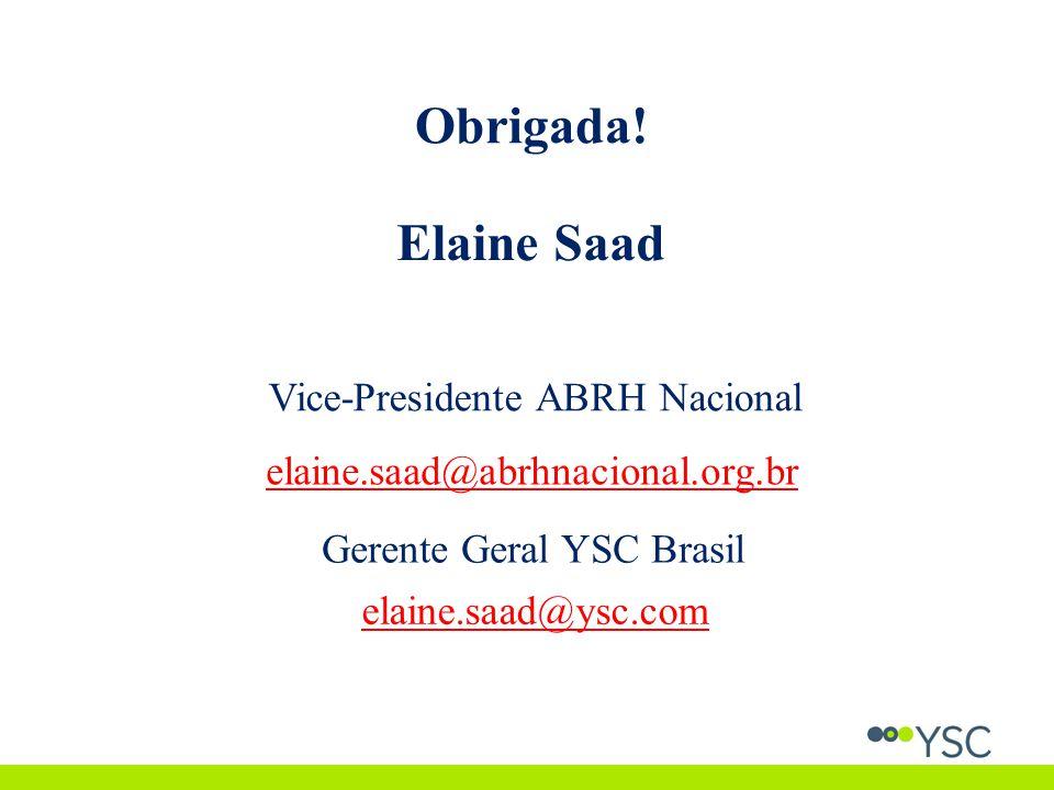 Obrigada! Elaine Saad Vice-Presidente ABRH Nacional