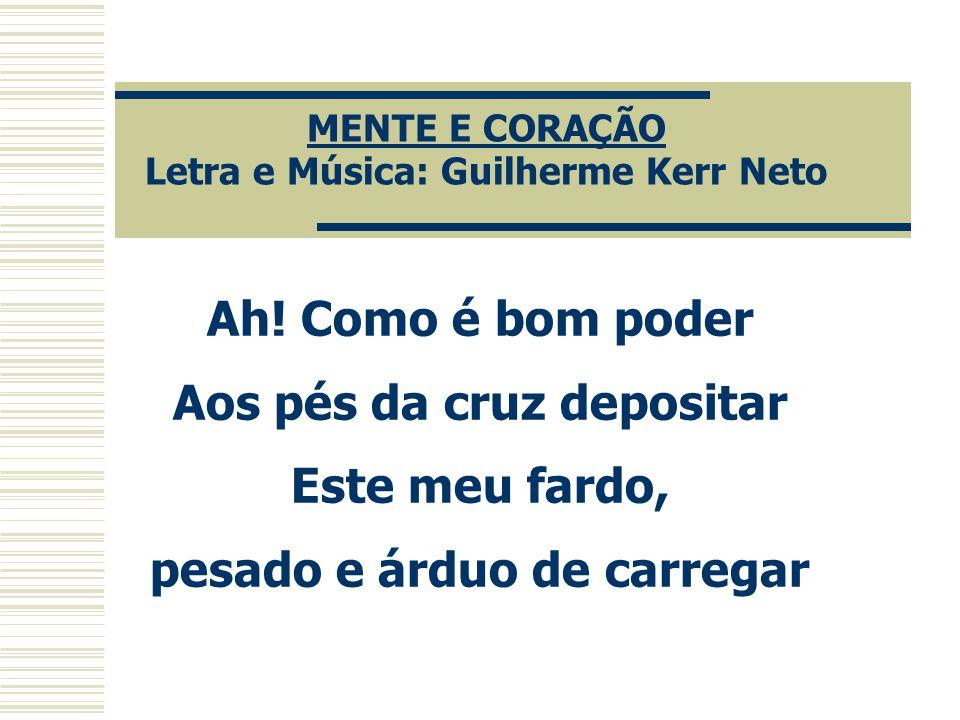 MENTE E CORAÇÃO Letra e Música: Guilherme Kerr Neto