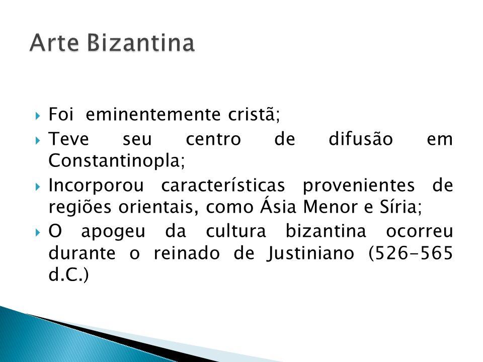 Arte Bizantina Foi eminentemente cristã;