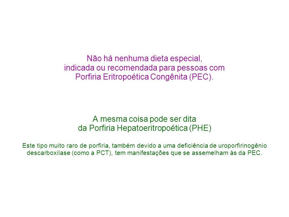 Não há nenhuma dieta especial, indicada ou recomendada para pessoas com Porfiria Eritropoética Congênita (PEC).