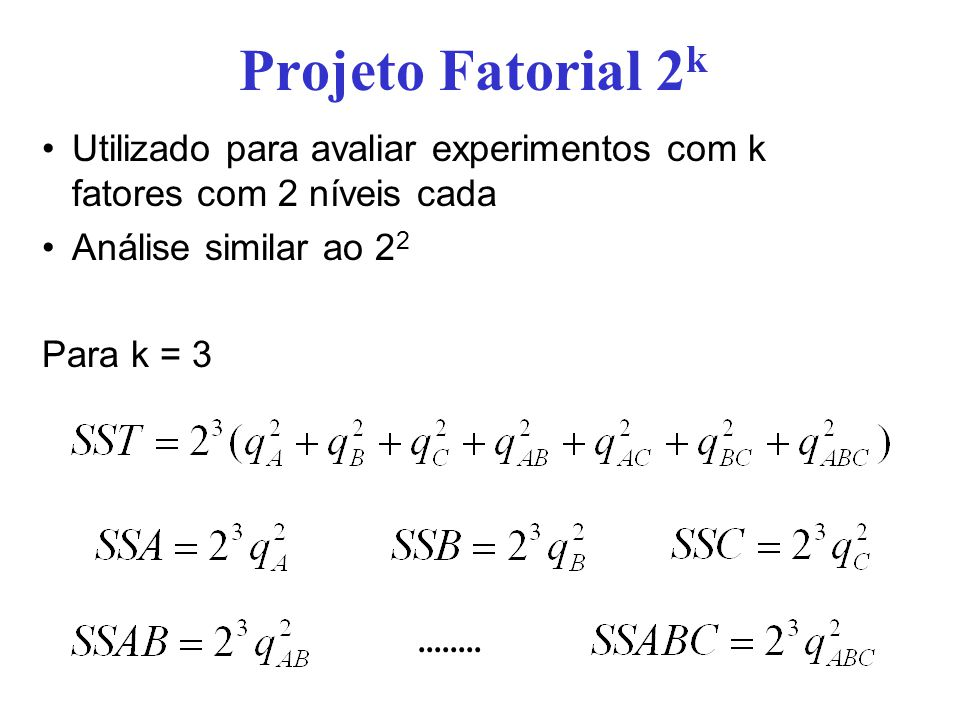 Projeto Fatorial 2k Utilizado para avaliar experimentos com k fatores com 2 níveis cada. Análise similar ao 22.