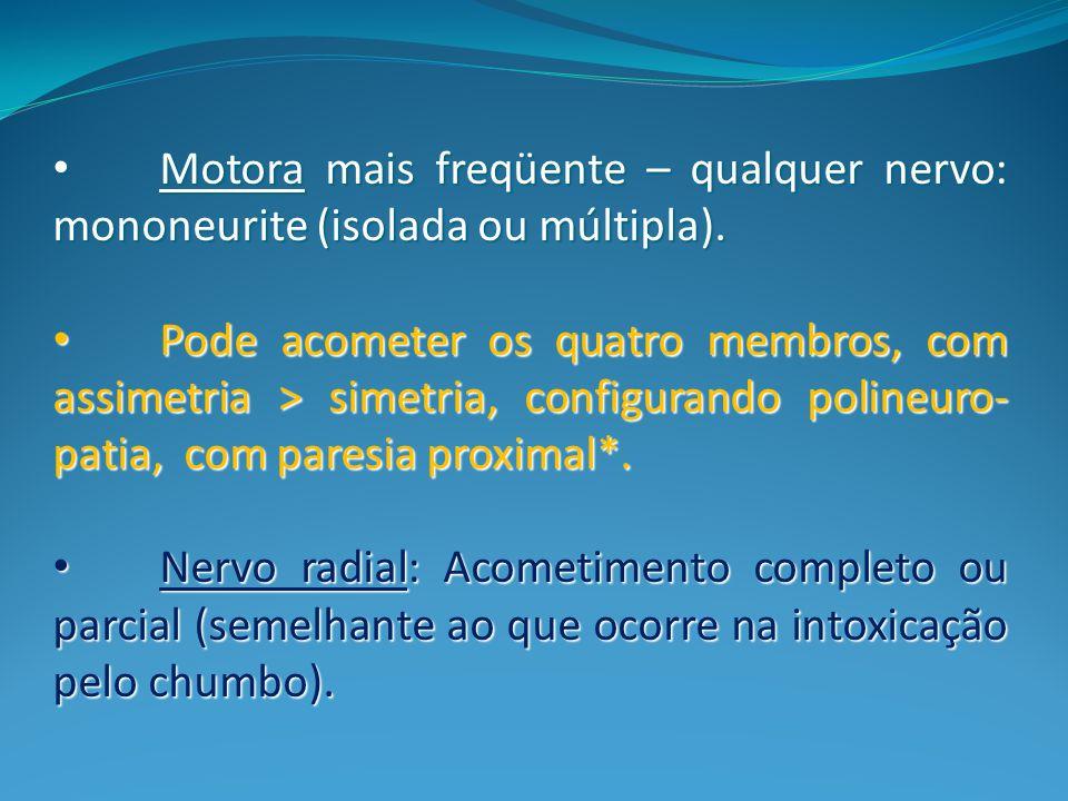 Motora mais freqüente – qualquer nervo: mononeurite (isolada ou múltipla).