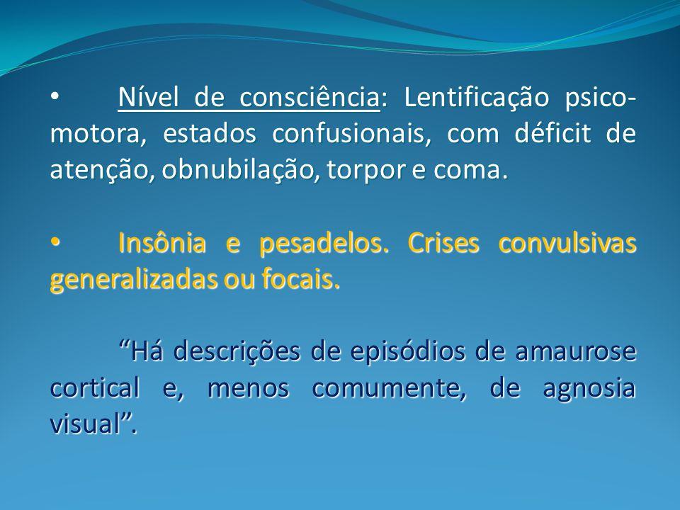 Nível de consciência: Lentificação psico-motora, estados confusionais, com déficit de atenção, obnubilação, torpor e coma.