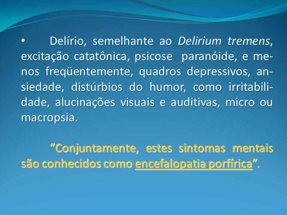 Delírio, semelhante ao Delirium tremens, excitação catatônica, psicose paranóide, e me-nos freqüentemente, quadros depressivos, an-siedade, distúrbios do humor, como irritabili-dade, alucinações visuais e auditivas, micro ou macropsia.
