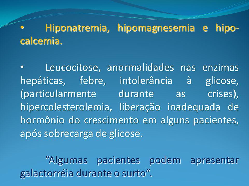 Hiponatremia, hipomagnesemia e hipo-calcemia.