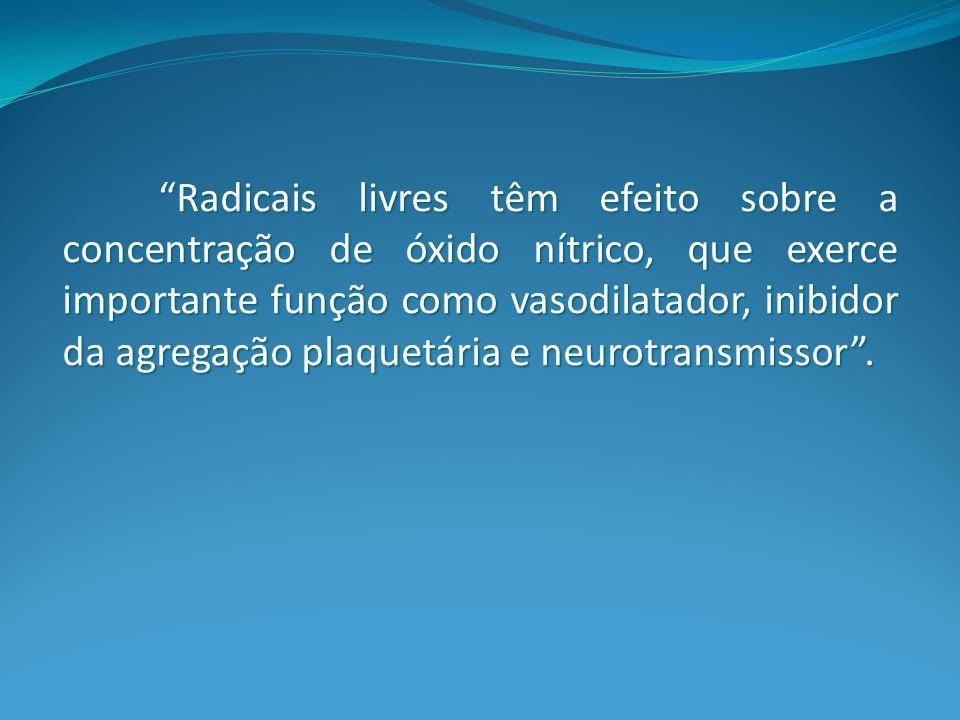 Radicais livres têm efeito sobre a concentração de óxido nítrico, que exerce importante função como vasodilatador, inibidor da agregação plaquetária e neurotransmissor .