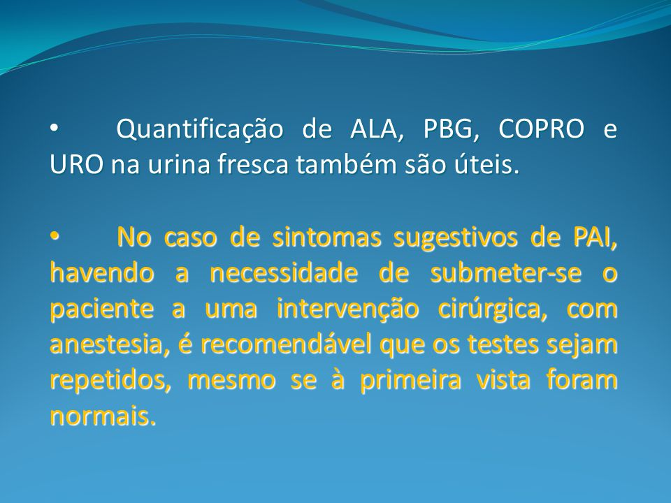 Quantificação de ALA, PBG, COPRO e URO na urina fresca também são úteis.