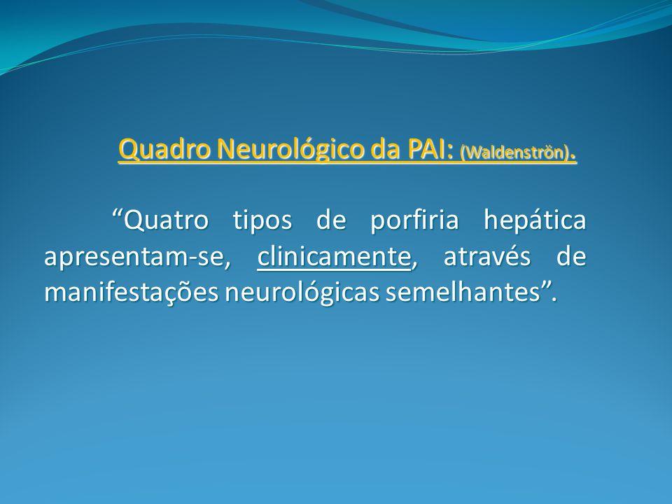 Quadro Neurológico da PAI: (Waldenströn).