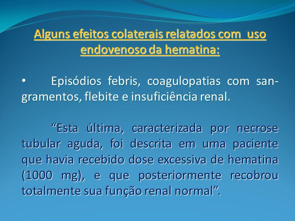 Alguns efeitos colaterais relatados com uso endovenoso da hematina: