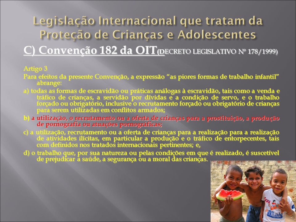 C) Convenção 182 da OIT(DECRETO LEGISLATIVO Nº 178/1999)