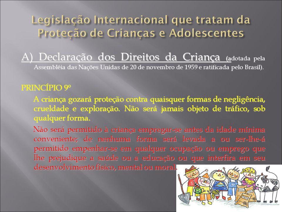 A) Declaração dos Direitos da Criança (adotada pela Assembléia das Nações Unidas de 20 de novembro de 1959 e ratificada pelo Brasil).