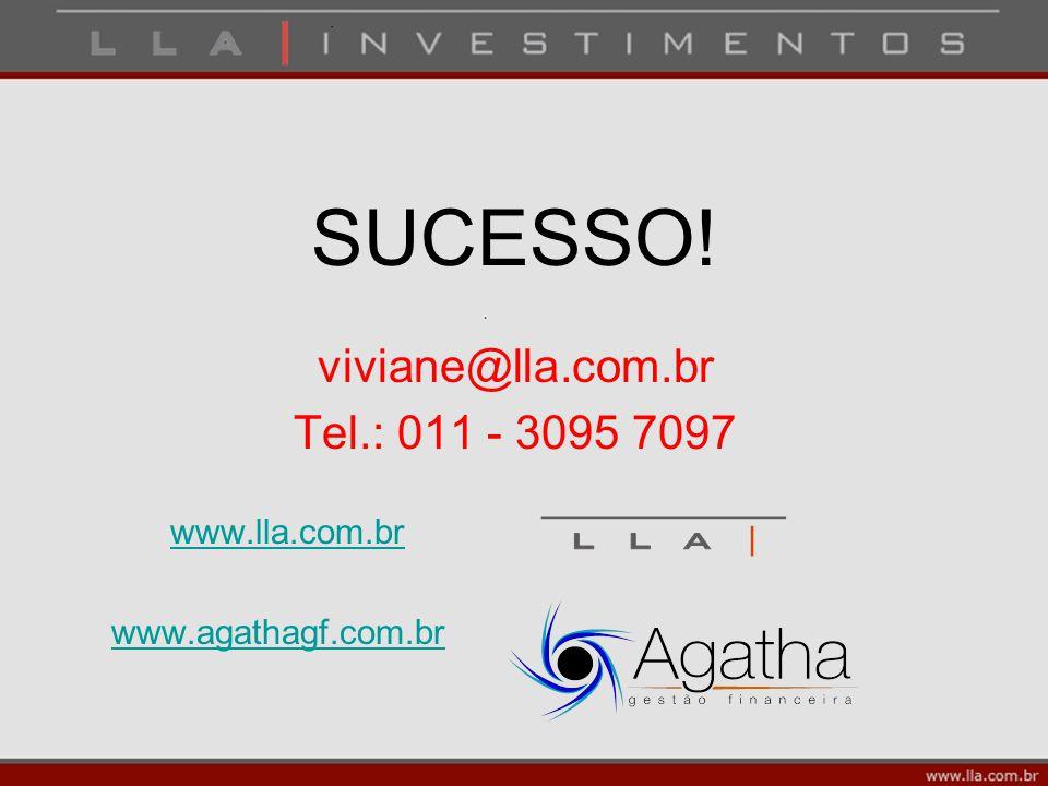 SUCESSO! viviane@lla.com.br Tel.: 011 - 3095 7097 www.lla.com.br