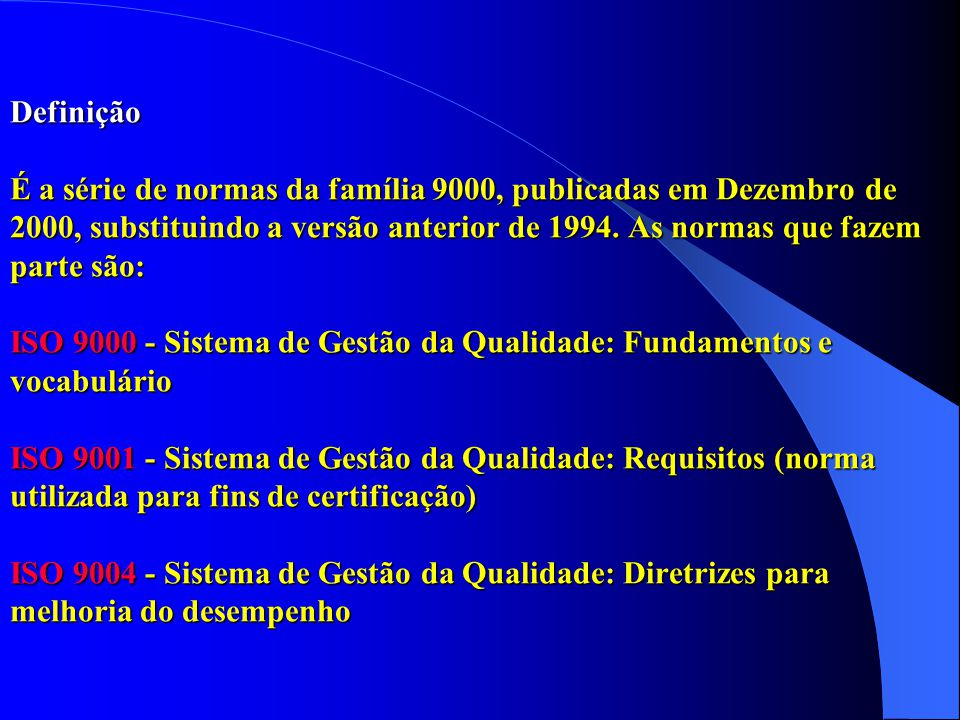 Definição É a série de normas da família 9000, publicadas em Dezembro de 2000, substituindo a versão anterior de 1994.
