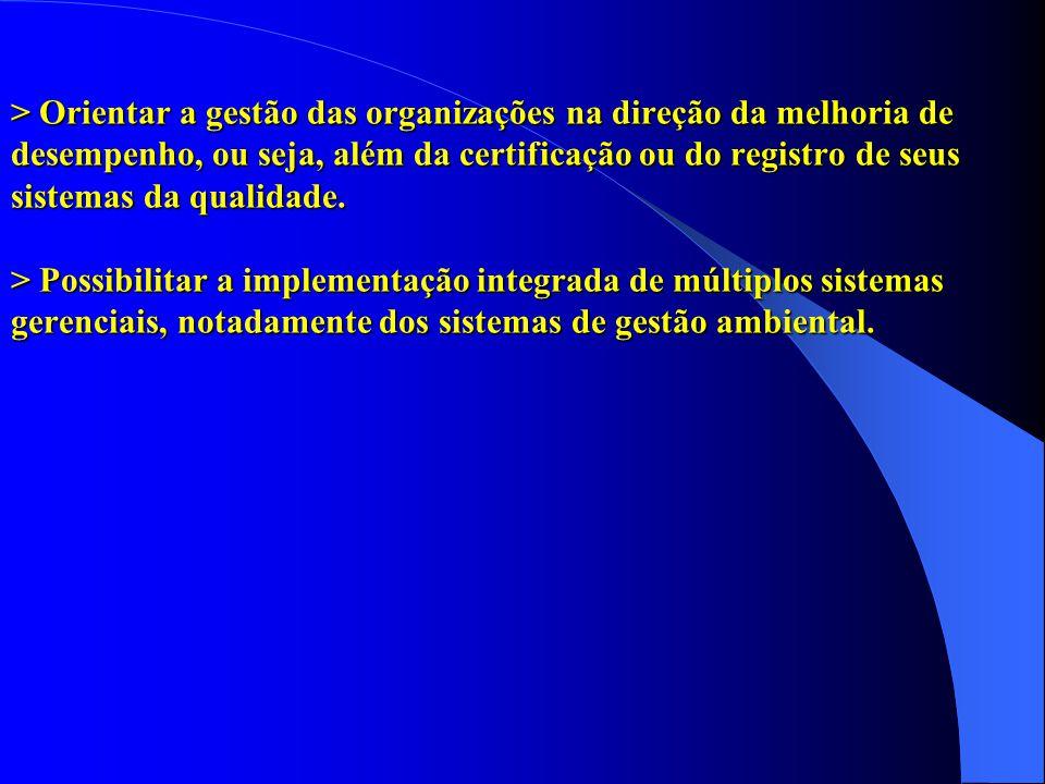> Orientar a gestão das organizações na direção da melhoria de desempenho, ou seja, além da certificação ou do registro de seus sistemas da qualidade.