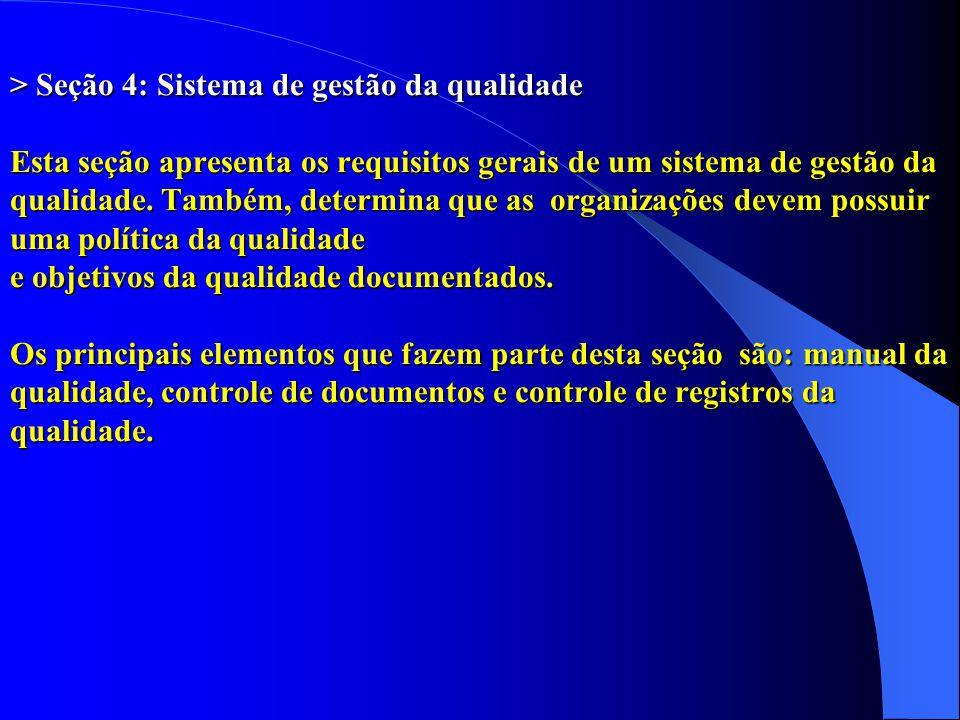 > Seção 4: Sistema de gestão da qualidade Esta seção apresenta os requisitos gerais de um sistema de gestão da qualidade.