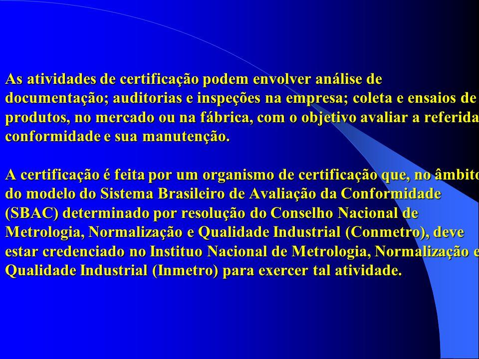 As atividades de certificação podem envolver análise de documentação; auditorias e inspeções na empresa; coleta e ensaios de produtos, no mercado ou na fábrica, com o objetivo avaliar a referida conformidade e sua manutenção.
