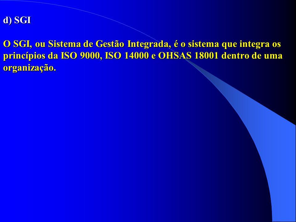 d) SGI O SGI, ou Sistema de Gestão Integrada, é o sistema que integra os princípios da ISO 9000, ISO 14000 e OHSAS 18001 dentro de uma organização.