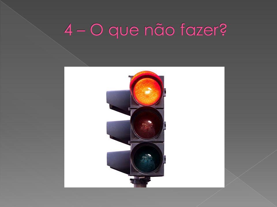 4 – O que não fazer