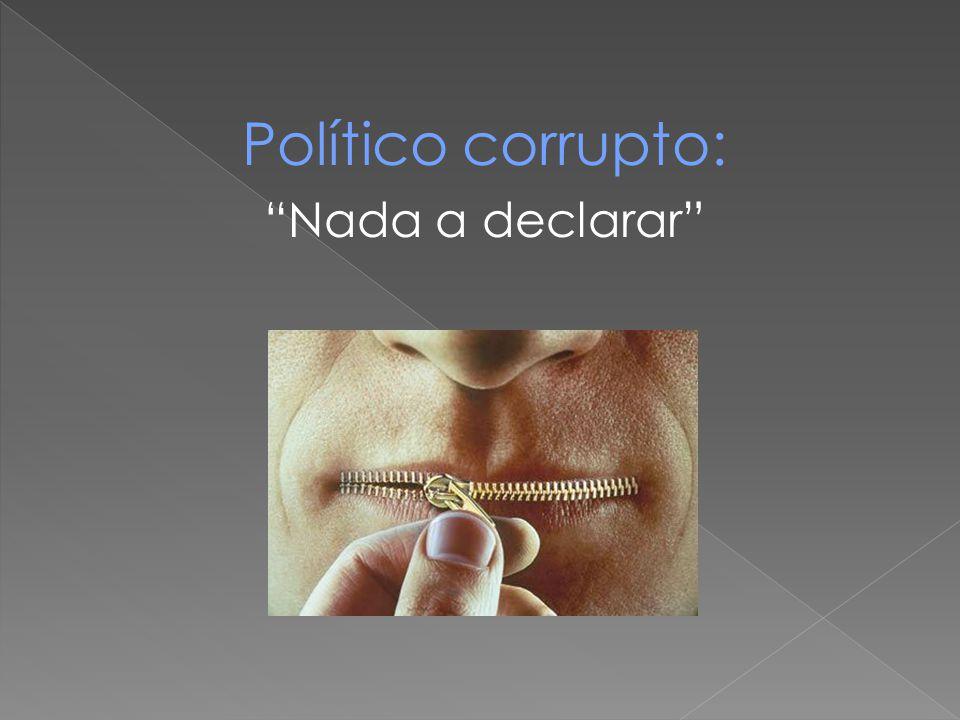 Político corrupto: Nada a declarar
