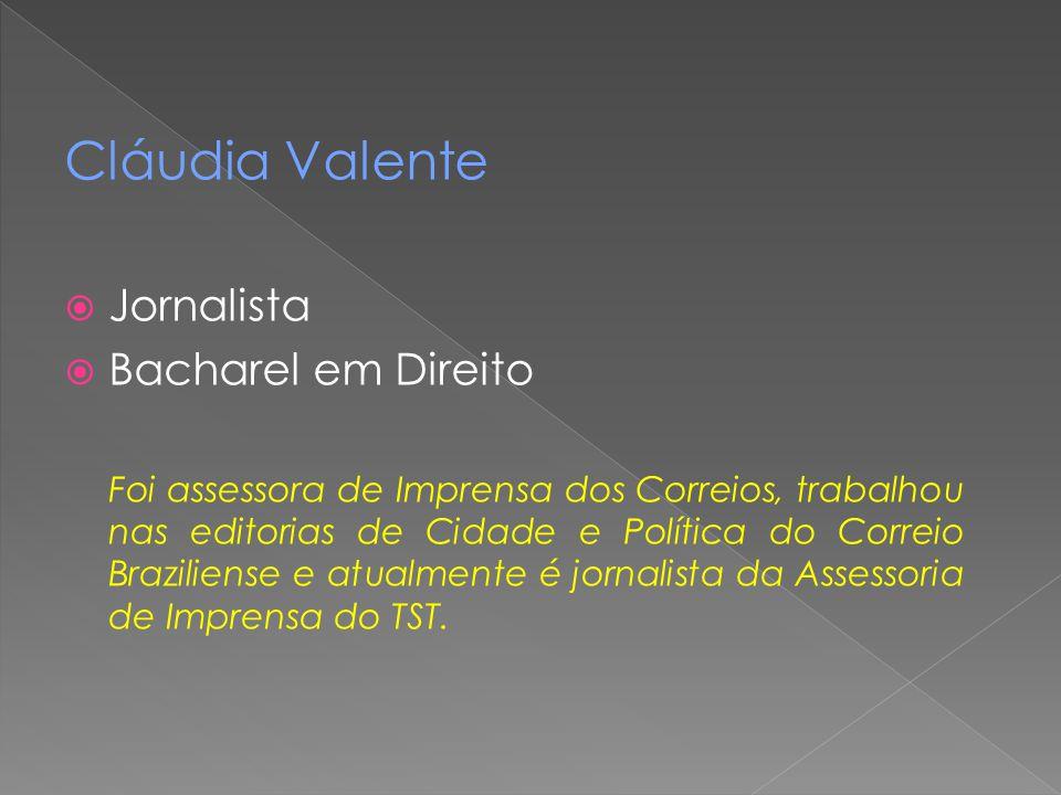 Cláudia Valente Jornalista Bacharel em Direito