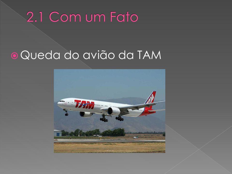 2.1 Com um Fato Queda do avião da TAM