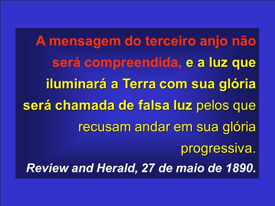 A mensagem do terceiro anjo não será compreendida, e a luz que iluminará a Terra com sua glória será chamada de falsa luz pelos que recusam andar em sua glória progressiva.