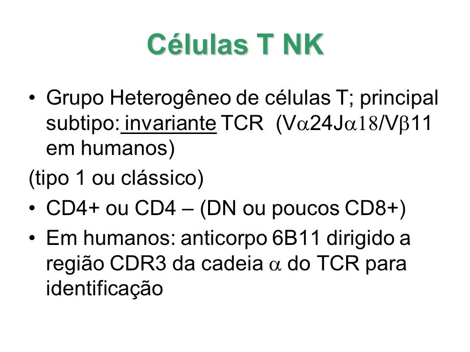 Células T NK Grupo Heterogêneo de células T; principal subtipo: invariante TCR (Va24Ja18/Vb11 em humanos)