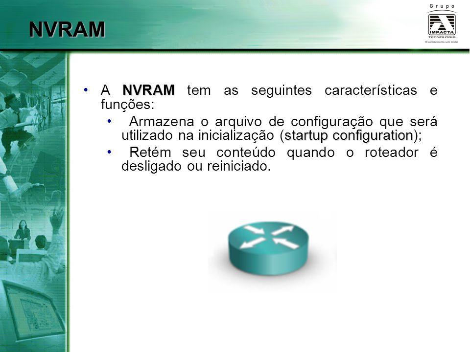 NVRAM A NVRAM tem as seguintes características e funções: