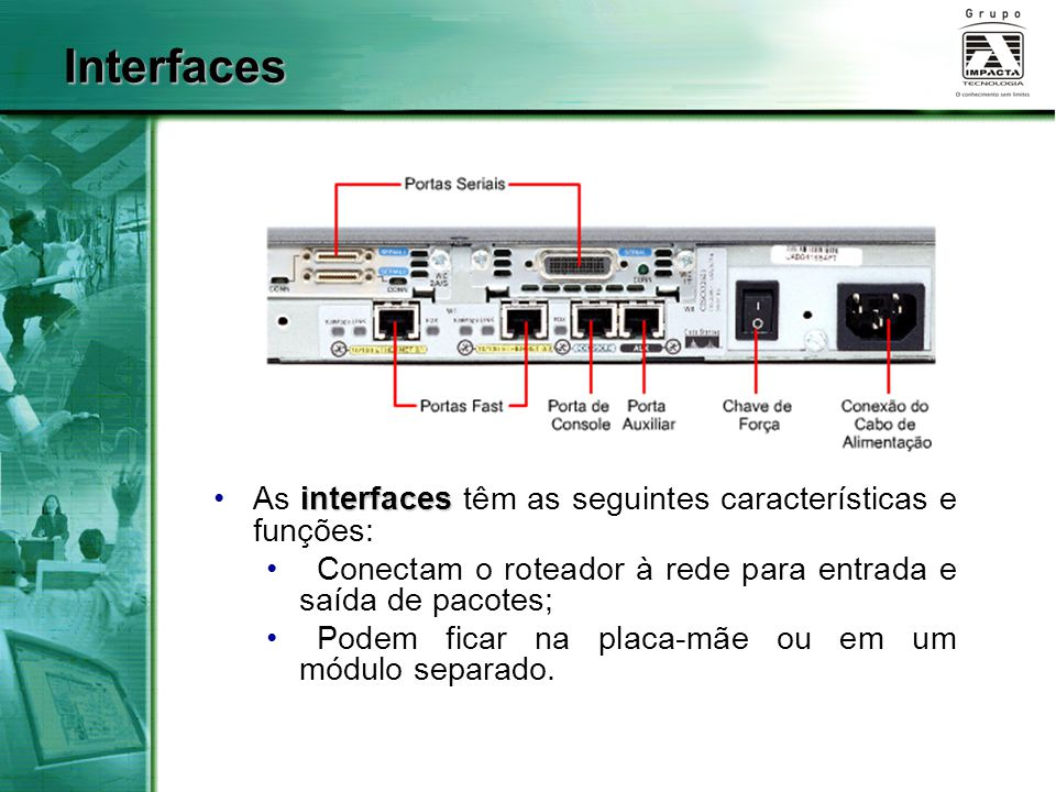 Interfaces As interfaces têm as seguintes características e funções: